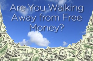 Are You Walking Away From Free Money?