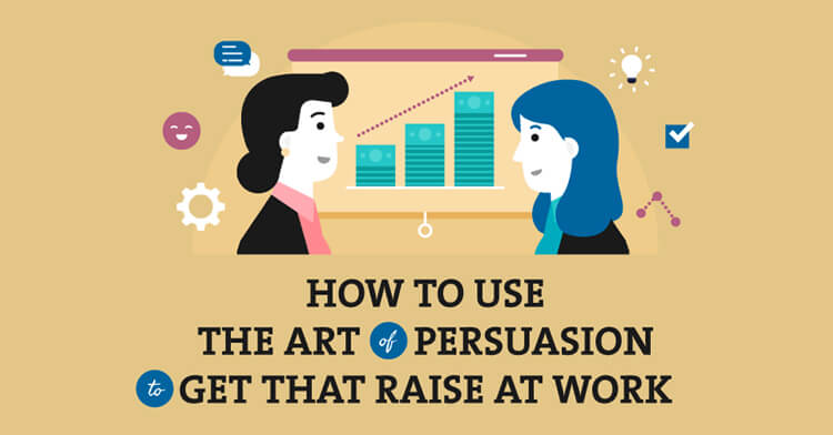 How to Use the Art of Persuasion to Get a Raise