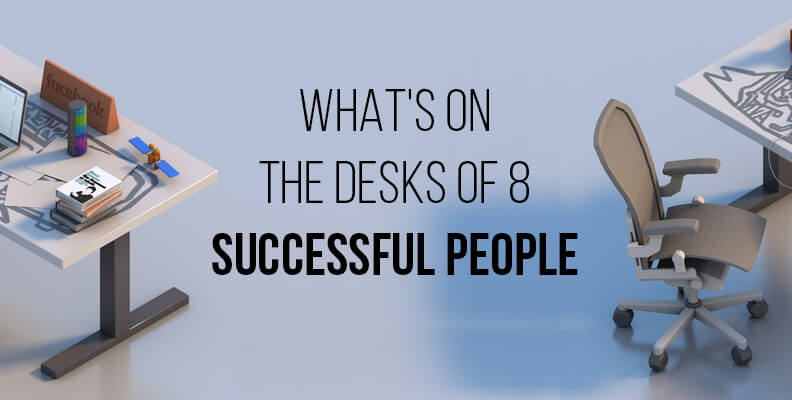What's on the Desks of 8 Successful People