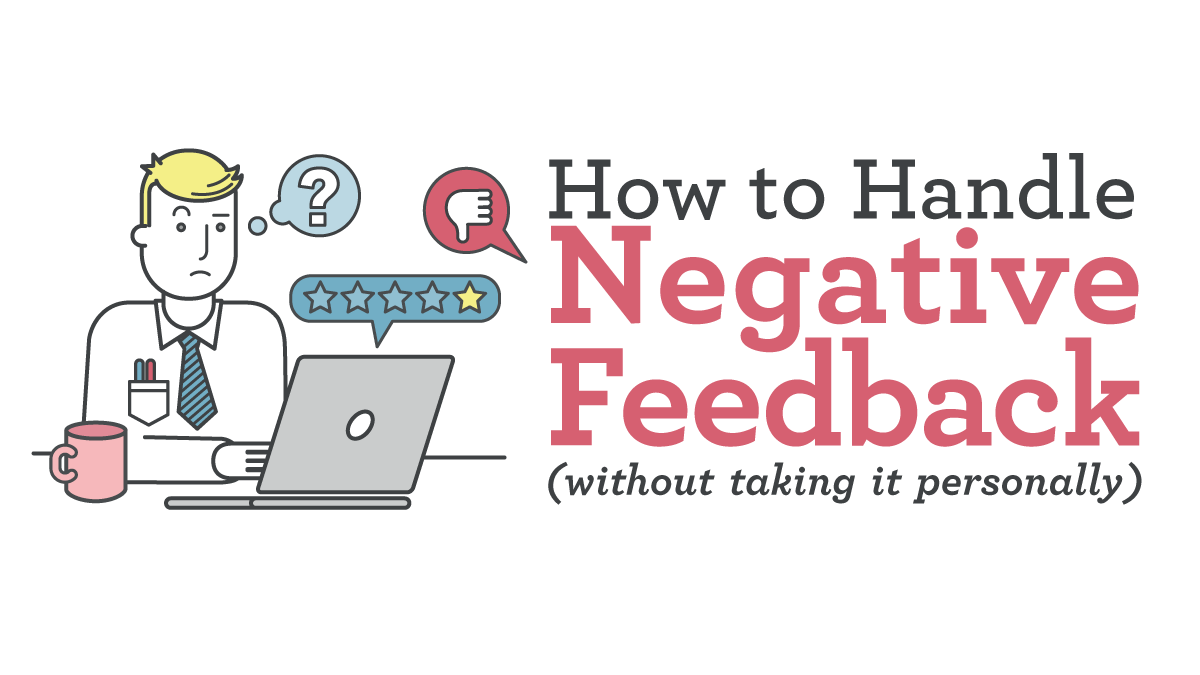 How to Handle Negative Feedback (Without Taking It Personally)