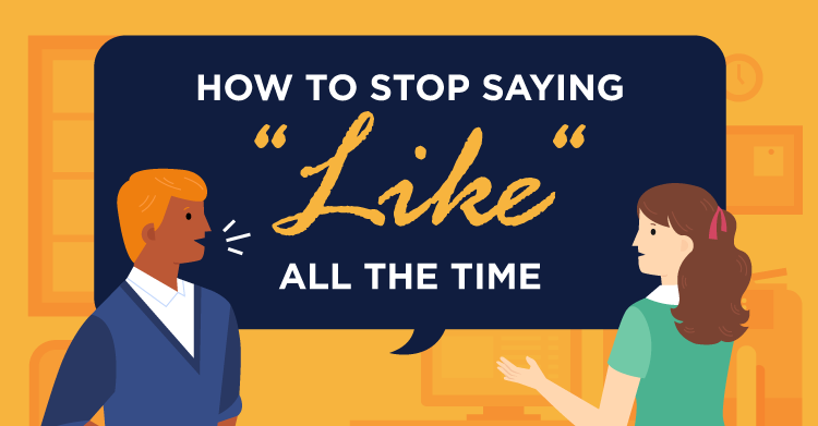 """How to Stop Saying """"Like"""" All the Time"""