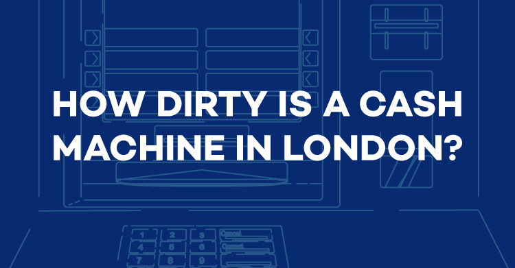 How Dirty Is a Cash Machine in London?